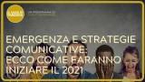 EMERGENZA E STRATEGIE COMUNICATIVE : ECCOVI SERVITO IL 2021