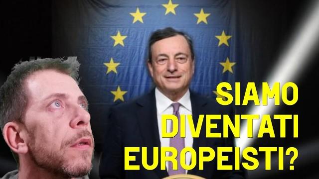 ADESSO SIAMO DIVENTATI EUROPEISTI?