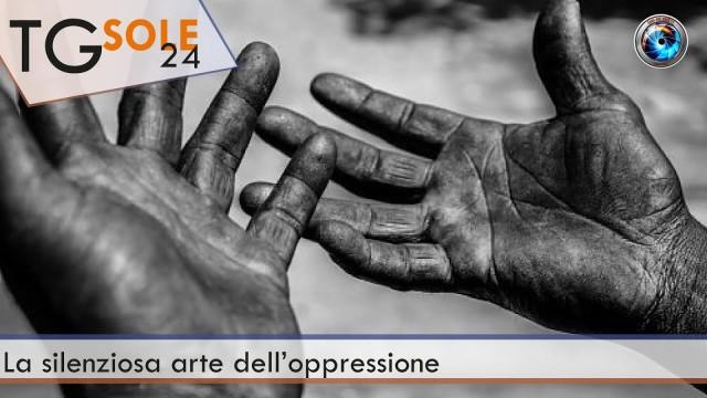 TgSole24 – 22 febbraio 2021 – La silenziosa arte dell'oppressione