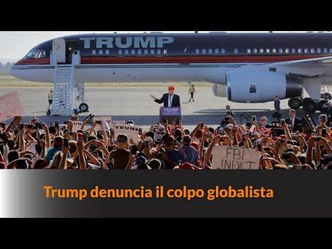 TRUMP DENUNCIA IL COLPO GLOBALISTA