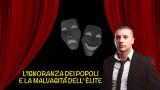 L'IGNORANZA DEI POPOLI E LA MALVAGITA' DELL'ELITE